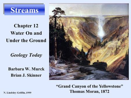 "Streams Chapter 12 Water On and Under the Ground Geology Today Barbara W. Murck Brian J. Skinner N. Lindsley-Griffin, 1999 ""Grand Canyon of the Yellowstone"""
