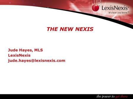 THE NEW NEXIS Jude Hayes, MLS LexisNexis