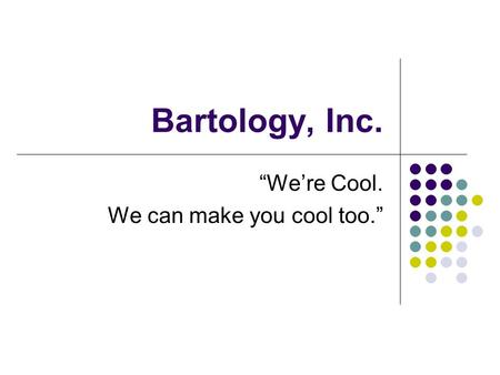 "Bartology, Inc. ""We're Cool. We can make you cool too."""