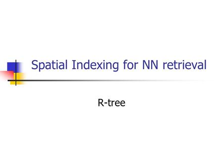 Spatial Indexing for NN retrieval