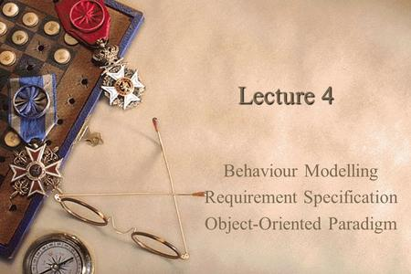 1 Lecture 4 Behaviour Modelling Requirement Specification Object-Oriented Paradigm.