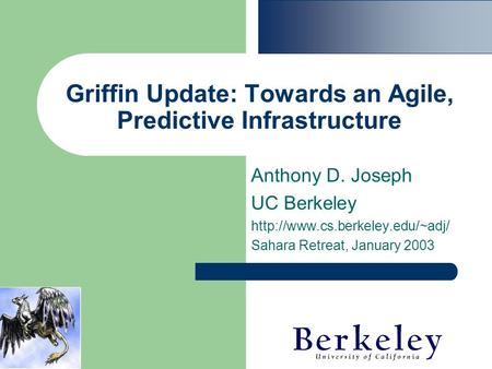 Griffin Update: Towards an Agile, Predictive Infrastructure Anthony D. Joseph UC Berkeley  Sahara Retreat, January 2003.