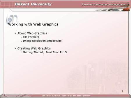 1 Working with Web Graphics – About Web Graphics. File Formats. Image Resolution, Image Size – Creating Web Graphics. Getting Started, Paint Shop Pro 5.
