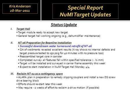 Special Report NuMI Target Updates Special Report NuMI Target Updates Status Update I.Target Hall Target module ready to accept new target General target.