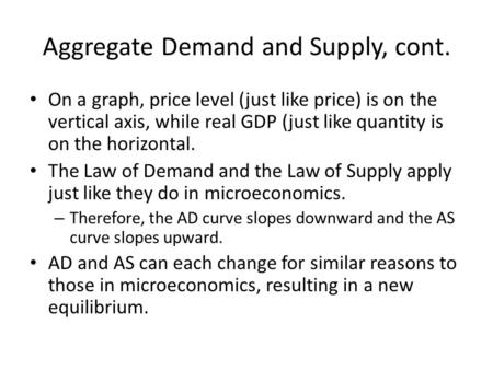 Aggregate Demand and Supply, cont. On a graph, price level (just like price) is on the vertical axis, while real GDP (just like quantity is on the horizontal.