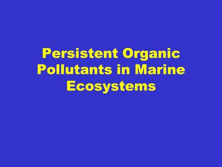 Persistent Organic Pollutants in Marine Ecosystems.