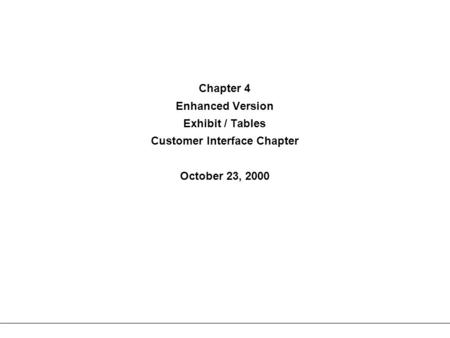 Chapter 4 Enhanced Version Exhibit / Tables Customer Interface Chapter October 23, 2000.