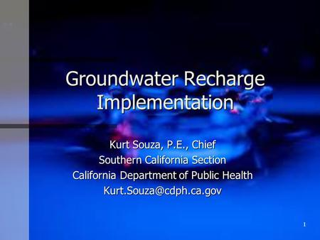 Groundwater Recharge Implementation Kurt Souza, P.E., Chief Southern California Section California Department of Public Health 1.