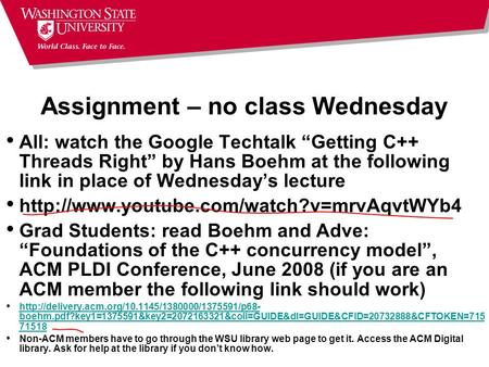 "Assignment – no class Wednesday All: watch the Google Techtalk ""Getting C++ Threads Right"" by Hans Boehm at the following link in place of Wednesday's."