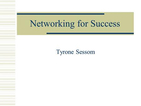 Networking for Success Tyrone Sessom. Importance of Networking  Networking will expose you to the largest number of job leads in the shortest length.