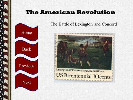 The American Revolution The Battle of Lexington and Concord Home Back Previous Next.