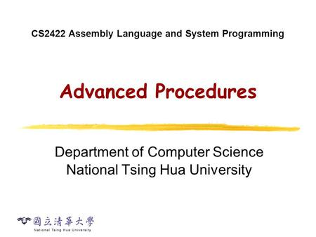 CS2422 Assembly Language and System Programming Advanced Procedures Department of Computer Science National Tsing Hua University.