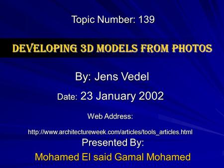 Developing 3D models from photos Presented By: Mohamed El said Gamal Mohamed By: Jens Vedel Web Address: