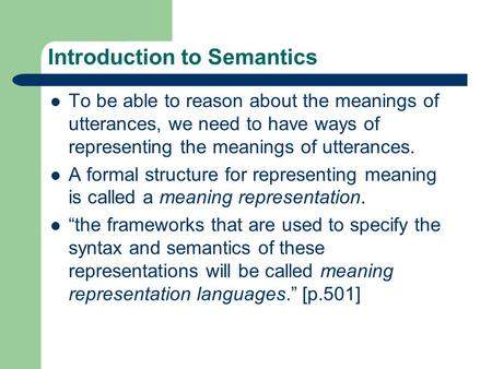 Introduction to Semantics To be able to reason about the meanings of utterances, we need to have ways of representing the meanings of utterances. A formal.