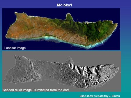 Moloka'i Slide show prepared by J. Sinton Landsat image Shaded relief image, illuminated from the east.