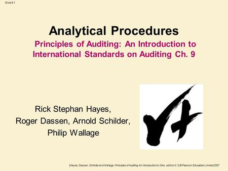 [Hayes, Dassen, Schilder and Wallage, Principles of Auditing An Introduction to ISAs, edition 2.1] © Pearson Education Limited 2007 Slide 9.1 Analytical.