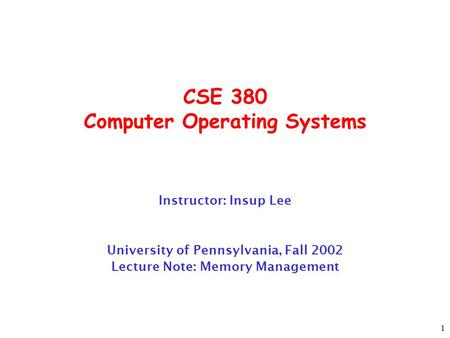 1 CSE 380 Computer Operating Systems Instructor: Insup Lee University of Pennsylvania, Fall 2002 Lecture Note: Memory Management.