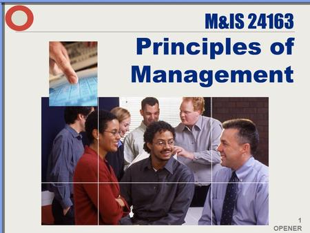 1 OPENER M&IS 24163 Principles of Management. 2 OPENER REQUIRED READING EFFECTIVE MANAGEMENT By Chuck Williams Third Edition CENGAGE (2007) E-Materials: