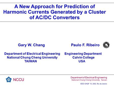 Department of Electrical Engineering National Chung Cheng University, Taiwan IEEE ICHQP 10, 2002, Rio de Janeiro NCCU Gary W. Chang Paulo F. Ribeiro Department.