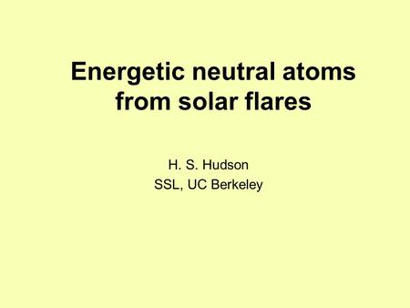 Energetic neutral atoms from solar flares H. S. Hudson SSL, UC Berkeley.