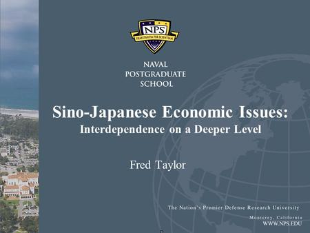Sino-Japanese Economic Issues: Interdependence on a Deeper Level Fred Taylor.