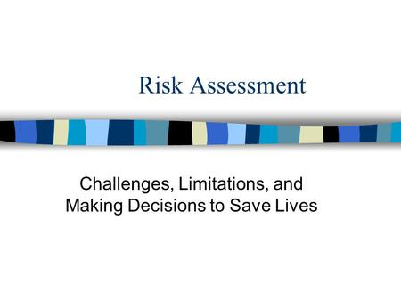Risk Assessment Challenges, Limitations, and Making Decisions to Save Lives.