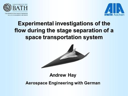 Experimental investigations of the flow during the stage separation of a space transportation system Andrew Hay Aerospace Engineering with German.