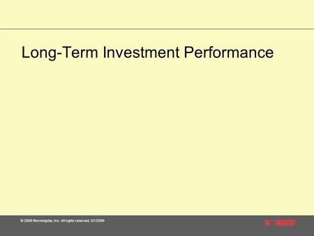 © 2009 Morningstar, Inc. All rights reserved. 3/1/2009 Long-Term Investment Performance.