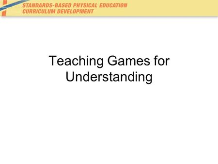 Teaching Games for Understanding