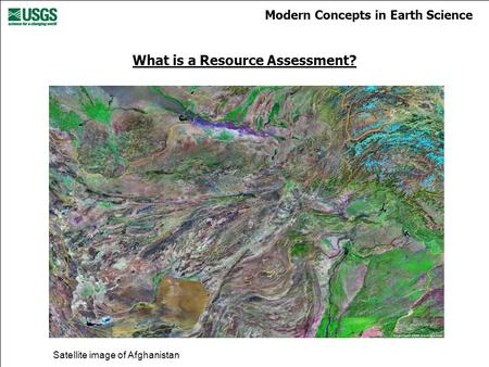 Modern Concepts in Earth Science What is a Resource Assessment? Satellite image of Afghanistan.