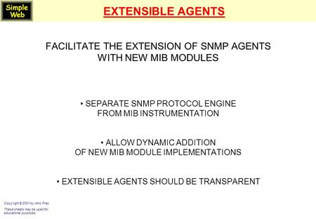 EXTENSIBLE AGENTS FACILITATE THE EXTENSION OF SNMP AGENTS WITH NEW MIB MODULES SEPARATE SNMP PROTOCOL ENGINE FROM MIB INSTRUMENTATION ALLOW DYNAMIC ADDITION.