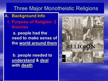 Three Major Monotheistic Religions Three Major Monotheistic Religions A.Background Info 1. Purpose of Religion- 2 theories 1. Purpose of Religion- 2 theories.