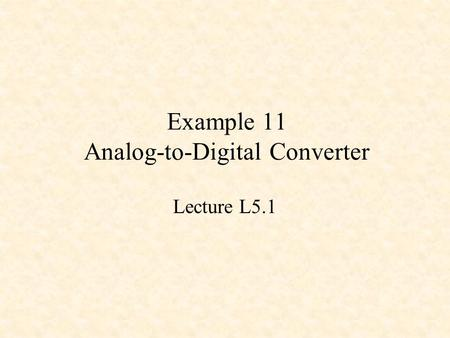 Example 11 Analog-to-Digital Converter Lecture L5.1.