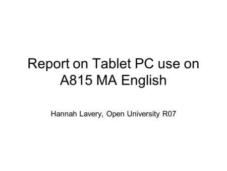 Report on Tablet PC use on A815 MA English Hannah Lavery, Open University R07.
