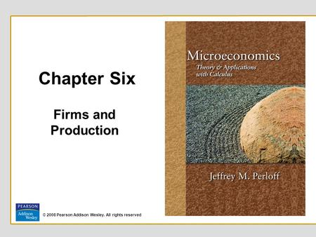 © 2008 Pearson Addison Wesley. All rights reserved Chapter Six Firms and Production.