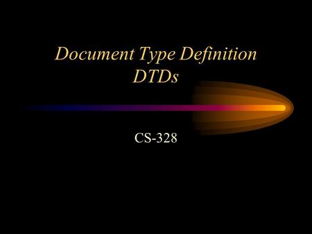 Document Type Definition DTDs CS-328. What is a DTD Defines the structure of an XML document Only the elements defined in a DTD can be used in an XML.