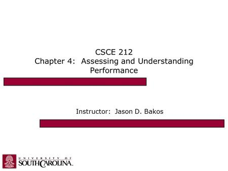 CSCE 212 Chapter 4: Assessing and Understanding Performance Instructor: Jason D. Bakos.