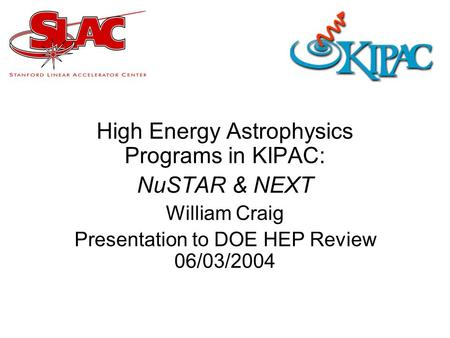 High Energy Astrophysics Programs in KIPAC: NuSTAR & NEXT William Craig Presentation to DOE HEP Review 06/03/2004.