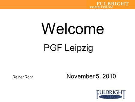 Welcome PGF Leipzig Reiner Rohr November 5, 2010.