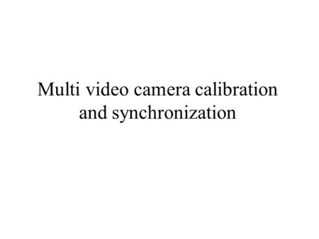 Multi video camera calibration and synchronization.