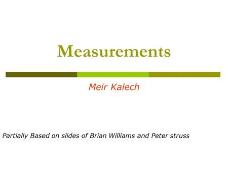Measurements Meir Kalech Partially Based on slides of Brian Williams and Peter struss.