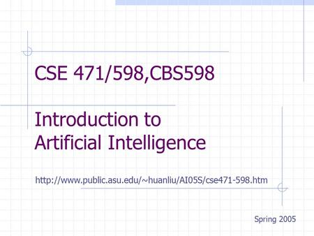 CSE 471/598,CBS598 Introduction to Artificial Intelligence Spring 2005