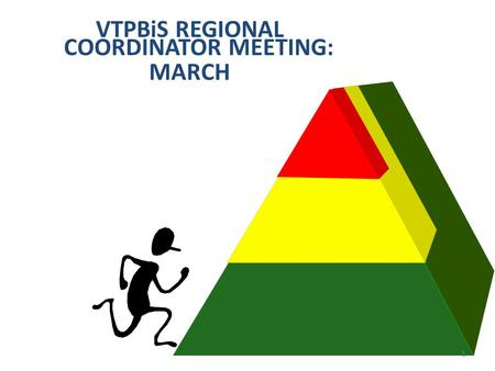 VTPBiS REGIONAL COORDINATOR MEETING: MARCH