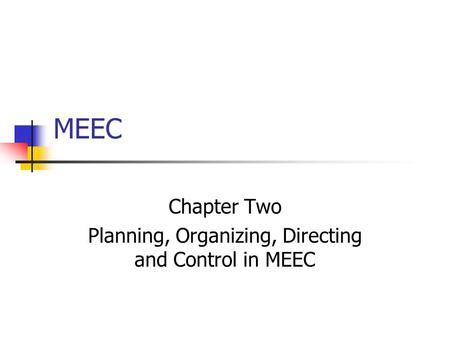 MEEC Chapter Two Planning, Organizing, Directing and Control in MEEC.