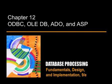 Fundamentals, Design, and Implementation, 9/e Chapter 12 ODBC, OLE DB, ADO, and ASP.