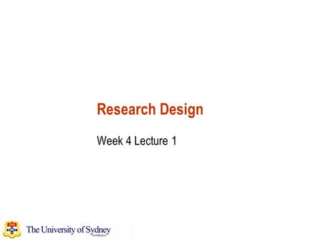 Research Design Week 4 Lecture 1. School of Information Technologies Faculty of Science, College of Sciences and Technology The University of Sydney Research.