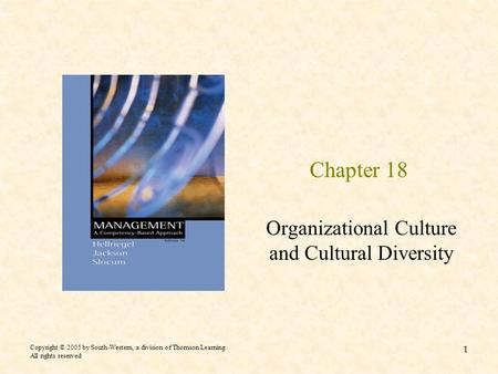 Copyright © 2005 by South-Western, a division of Thomson Learning All rights reserved 1 Chapter 18 Organizational Culture and Cultural Diversity.