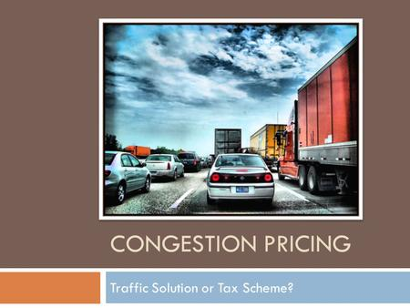 CONGESTION PRICING Traffic Solution or Tax Scheme?