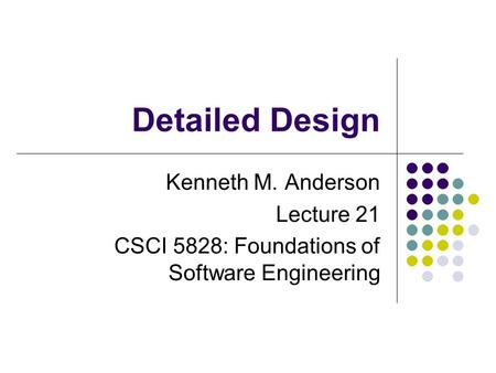 Detailed Design Kenneth M. Anderson Lecture 21