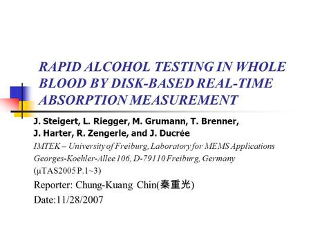 RAPID ALCOHOL TESTING IN WHOLE BLOOD BY DISK-BASED REAL-TIME ABSORPTION MEASUREMENT J. Steigert, L. Riegger, M. Grumann, T. Brenner, J. Harter, R. Zengerle,